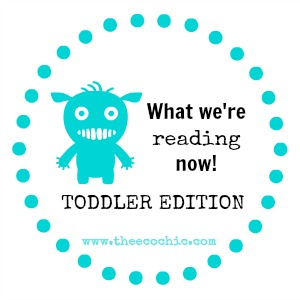 What we're reading now - Toddler Edition