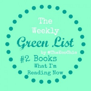The Weekly Green List #2 – Books, What I'm Reading Now