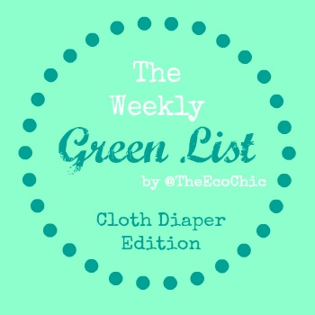 The Weekly Green List @TheEcoChic #clothdiapers