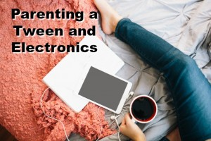 Parenting a Tween and Electronics
