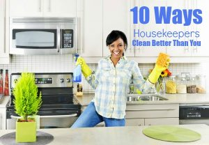 10 Ways Housekeepers Clean Better Than You