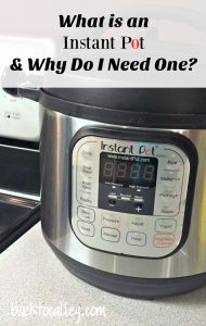 What is an Instant Pot and Why do I Need One?