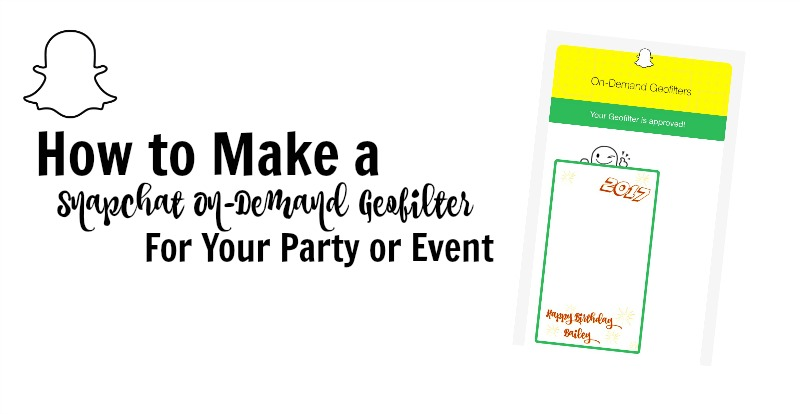 How to Make a Snapchat Geofilter for Your Party or Event