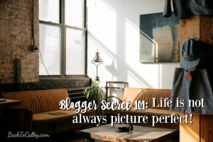 Blogger Secret 101: Life is not always picture perfect!