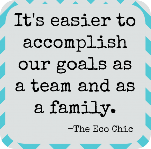 Its easier to accomplish our goals as a team and as a family
