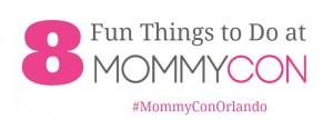 8 Fun Things to Do at MommyCon Orlando